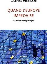 Quand l'Europe improvise. Dix ans de crises politiques (Le Débat) (French Edition)