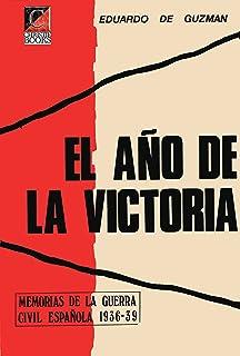 EL AÑO DE LA VICTORIA: Memorias de la Guerra Civil Española 1936-39 (Spanish Edition)
