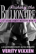 Risking The Billionaire: A Steamy Billionaire Alpha Romance (Lust Desire Secrets Obsession Book 5)