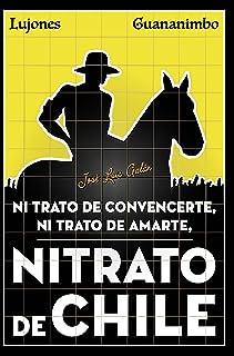 Nitrato de convencerte, nitrato de amarte Nitrato de Chile