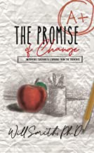 The Promise of Change: Teaching & Learning From The Trenches