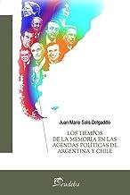 Los tiempos de la memoria en las agendas políticas de Argentina y Chile (Spanish Edition)