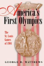 America's First Olympics: The St. Louis Games of 1904 (Sports and American Culture Book 1)