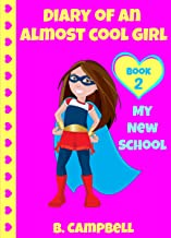 Diary Of An Almost Cool Girl: My New School - Book 2 (Hilarious Book for Girls 8-12)