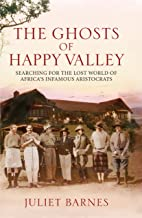 The Ghost of Happy Valley: Searching for the Lost World of Africa's Infamous Aristocrats