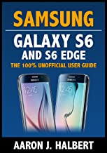 Samsung Galaxy S6 and S6 Edge: The 100% Unofficial User Guide