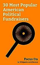 Focus On: 30 Most Popular American Political Fundraisers: George Soros, Howard Hughes, Charles Kushner, Linda McMahon, Haim Saban, Sheldon Adelson, Michael ... Lloyd Blankfein, James Harris Simons, etc.