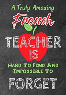 A Truly Amazing French Teacher Is Hard To Find And Impossible To Forget: Perfect Year End Graduation or Thank You Gift for...
