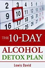 The 10-Day Alcohol Detox Plan: Stop Drinking Easily & Safely (Self Help Book 1) Kindle Edition