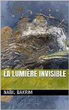 La lumière invisible (French Edition)