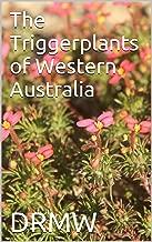 The Triggerplants of Western Australia