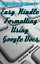 Easy Kindle Formatting Using Google Docs: Quick Reads to Help You Get Published (Publisher's Shorts Book 1)