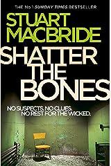 Shatter the Bones (Logan McRae, Book 7) Kindle Edition