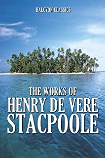 The Works of Henry De Vere Stacpoole: Five Novels in One Volume (Halcyon Classics)
