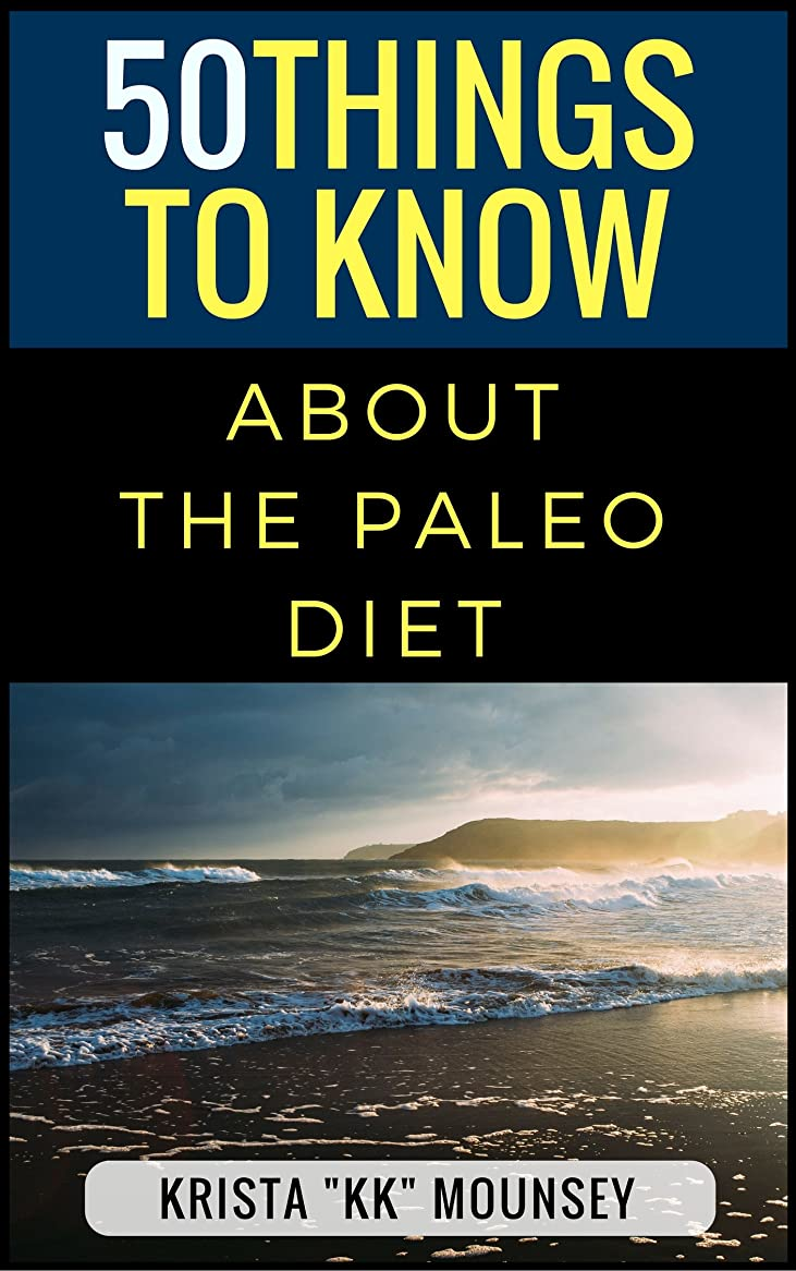 ためにであること転送50 Things to Know About the Paleo Diet: The Beginners Guide to the Paleo Diet (English Edition)