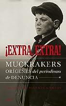 ¡Extra, extra!: Muckrakers, orígenes del periodismo de denuncia (Spanish Edition)