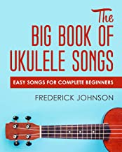 The Big Book of Ukulele Songs: Easy Songs For Complete Beginners
