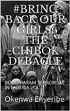 #BRING BACK OUR GIRLS: The Chibok Debacle: BOKO HARAM TERRORISM IN NIGERIA VOL. 1 (Okenwa Book 2) (English Edition)