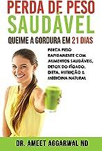 Perda de Peso Saudável: Queime a Gordura em 21 Dias: Perca Peso Rapidamente Com Alimentos Saudáveis, Detox Do Fígado, Diet...