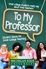 To My Professor: Student Voices for Great College Teaching: What college students really say about their instructors, with advice from master educators and teacher trainers Kindle Edition