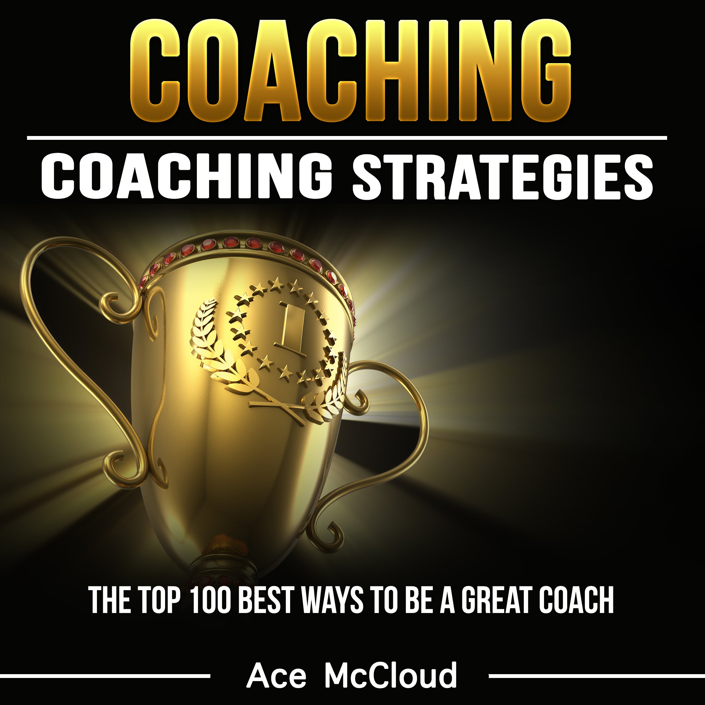 Image OfCoaching: Coaching Strategies: The Top 100 Best Ways To Be A Great Coach