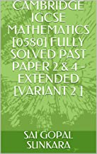 CAMBRIDGE IGCSE MATHEMATICS [0580] FULLY SOLVED PAST PAPER 2 & 4 -EXTENDED [VARIANT 2 ] (English Edition)