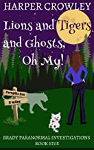 Lions and Tigers and Ghosts, Oh My! (Brady Paranormal Investigations Book 5)