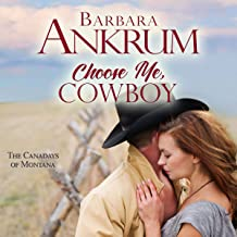 Choose Me, Cowboy: The Canadays of Montana, Book 2