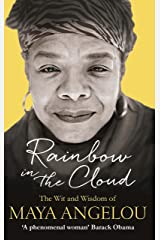 Rainbow in the Cloud: The Wit and Wisdom of Maya Angelou Kindle Edition
