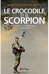 Le crocodile et le scorpion : La France et la Côte d'Ivoire (1999-2013) Format Kindle