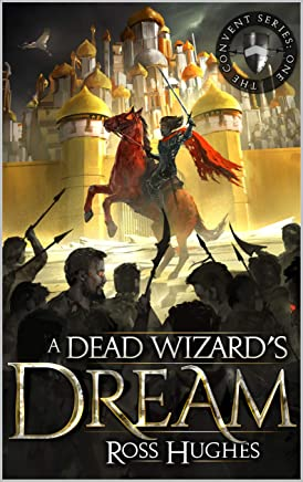 A Dead Wizards Dream: An Epic Fantasy Novel (Convent Series Book 1) (English Edition)