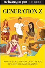 Generation Z: What It's Like to Grow up in the Age of Likes, LOLs and Longing Kindle Edition