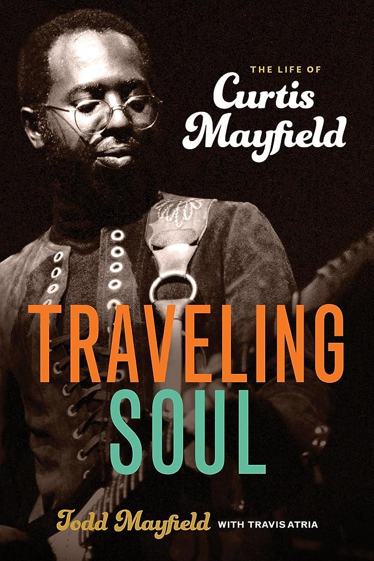 取り除く味方土Traveling Soul: The Life of Curtis Mayfield (English Edition)