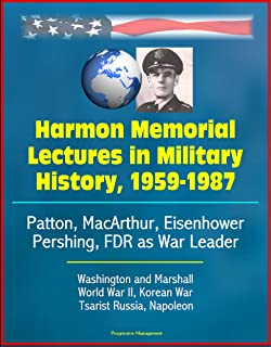 Harmon Memorial Lectures in Military History, 1959-1987 - Patton, MacArthur, Eisenhower, Pershing, FDR as War Leader, Washington and Marshall, World War ... Tsarist Russia, Napoleon (English Edition)
