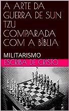 A ARTE DA GUERRA DE SUN TZU COMPARADA COM A BÍBLIA: MILITARISMO (Portuguese Edition)