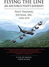 Flying the Line, An Air Force Pilot's Journey: Pilot Training, Vietnam, SAC, 1970-1979