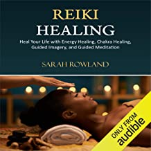 Reiki Healing: Heal Your Life with Energy Healing, Chakra Healing, Guided Imagery, and Guided Meditation