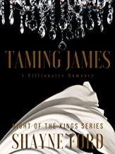 TAMING JAMES: A Billionaire Romance (NIGHT OF THE KINGS SERIES Book 3)