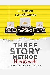 Three Story Method Workbook: Foundations of Fiction Kindle Edition