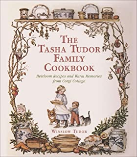The Tasha Tudor Family Cookbook: Heirloom Recipes and Warm
