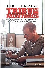 Tribu de mentores: Consejos, curiosidades y confidencias de aquellos que han alcanzado el éxito (Deusto) (Spanish Edition) Kindle Edition