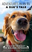 Adventures in an RV - A dog's tale: Told by Rocket, The Golden Retriever