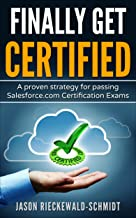 Finally Get Certified: A proven strategy for passing Salesforce.com Certification Exams