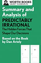 Summary and Analysis of Predictably Irrational: The Hidden Forces That Shape Our Decisions: Based on the Book by Dan Ariely