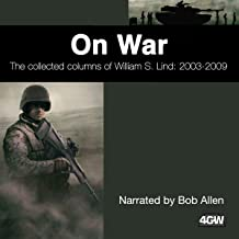 On War: The Collected Columns of William S. Lind 2003-2009