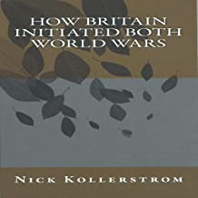 How Britain Initiated Both World Wars