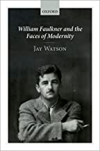William Faulkner and the Faces of Modernity (English Edition)