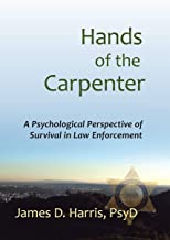 Hands of the Carpenter: A Psychological Perspective of Survival in Law Enforcement (Psychological Perspective of Survival ...