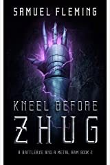 Kneel Before Zhug: A Modern Sword and Sorcery Serial (A Battleaxe and a Metal Arm Book 2) Kindle Edition