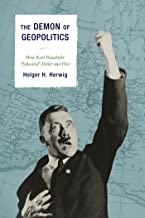 """The Demon of Geopolitics: How Karl Haushofer """"Educated"""" Hitler and Hess (English Edition)"""